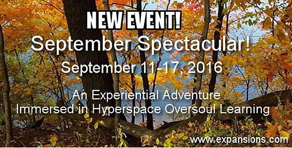 Brand New Week long ‪#Hyperspace‬ / ‪#Oversoul‬ September Spectacular! September 11-17 Experience Your Inner-Nature Self to Understand How YOU Create Your Outer-Nature World. Make sure that you do not miss out on this great opportunity. http://www.expansions.com/september-spectacular/
