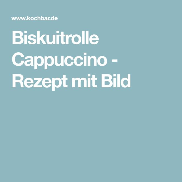 Biskuitrolle Cappuccino - Rezept mit Bild