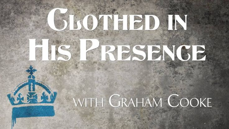 """""""Clothed In His Presence"""" with Graham Cooke Excellent Teaching on The Mind/Replacing Fear for...etc."""