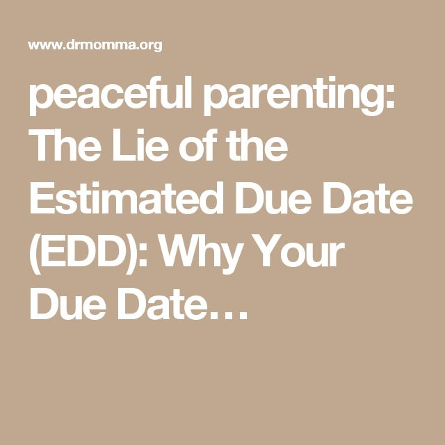 peaceful parenting: The Lie of the Estimated Due Date (EDD): Why Your Due Date…