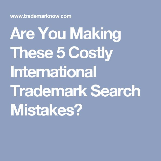 Are You Making These 5 Costly International Trademark Search Mistakes?