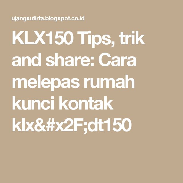 KLX150 Tips, trik and share: Cara melepas rumah kunci kontak klx/dt150