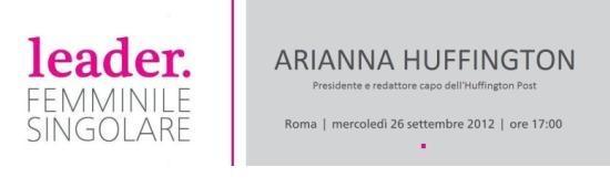 Arianna Huffington a Leader Femminile Singolare il 26 settembre alle ore 17. Ingresso libero.