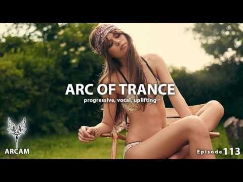 ARC OF TRANCE Vol. 113 ► [ Progressive, Vocal & Uplifting ] New Mix June...