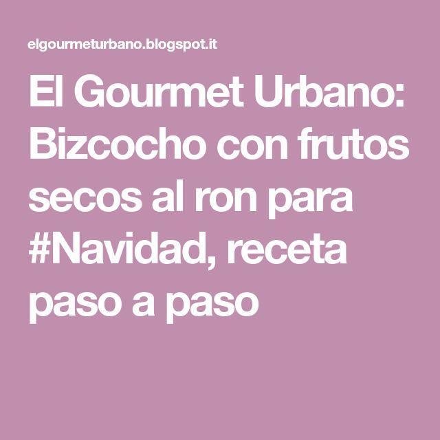 El Gourmet Urbano: Bizcocho con frutos secos al ron para #Navidad, receta paso a paso