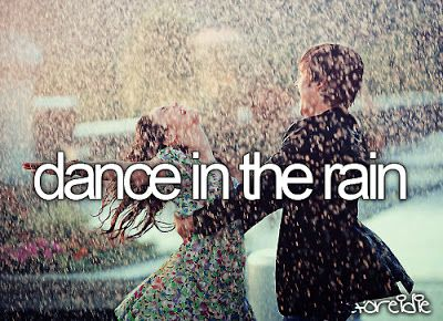 bucket list, before I die, dance in the rain... With a kiss