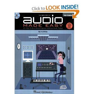 Audio Made Easy: (Or How to Be a Sound Engineer Without Really Trying): Ira White: 9781423420149: Amazon.com: Books