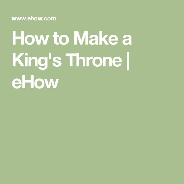 How to Make a King's Throne | eHow
