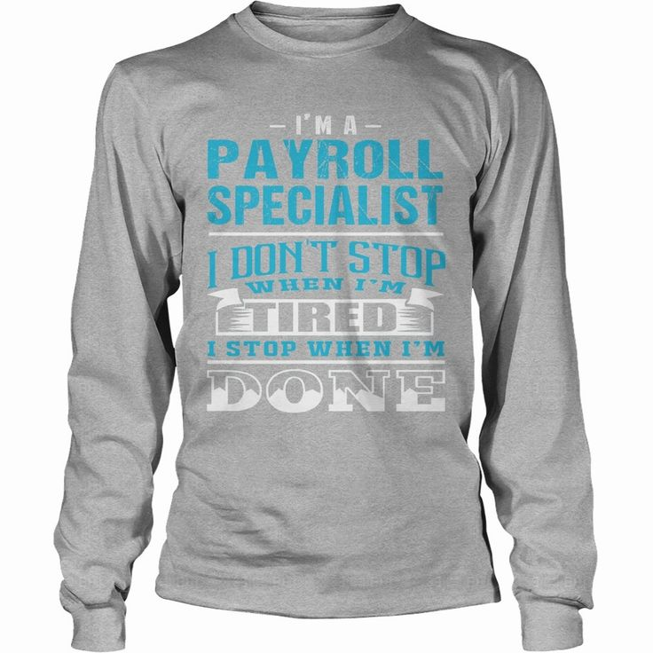 #PAYROLL SPECIALIST - NEVER STOP WHEN I AM DONE, Order HERE ==> https://www.sunfrog.com/Funny/110363146-318558345.html?41088, Please tag & share with your friends who would love it, scrappy quilt, machine quilting, hand quilting #food #events #gift  #payroll specialist human resources, payroll specialist funny, payroll specialist resume, payroll specialist business #chemistry #rottweiler #family #holidays #events #gift #home #decor #humor #illustrations