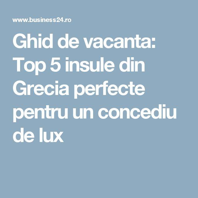 Ghid de vacanta: Top 5 insule din Grecia perfecte pentru un concediu de lux