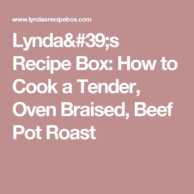 Lynda's Recipe Box: How to Cook a Tender, Oven Braised, Beef Pot Roast