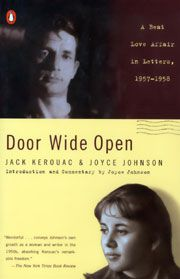 """Joyce Johnson's Door Wide Open, a compilation of letters exchanged with Jack Kerouac during their affair, offers a broad, believable view of the so-called """"Beat Generation"""", a group of writers infamous for its lack of strong female voices."""