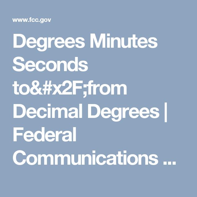 Degrees Minutes Seconds to/from Decimal Degrees | Federal Communications Commission