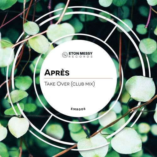 Après - Take Over (Club Mix) by Eton Messy Records   Free Listening on SoundCloud