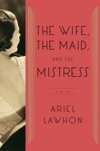 The Wife, The Maid and The Mistress by Ariel Lawhon Review & GIVEAWAY! The Wife, The Maid and the Mistress by Ariel Lawhon is an intriguing mystery told from the perspective of complex women in a time when women were regarded as arm candy for powerful men. Maybe the men should not have underestimated these women!