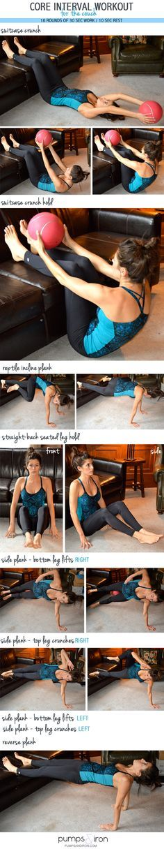 Core Interval Workout for the Couch Set an interval timer for 18 rounds of 30 seconds of work and 10 seconds of rest. You'll go through the following circuit of exercises 2 times. In total this workout will take you 12 minutes. Want it to be more challenging? Go through for a third round.