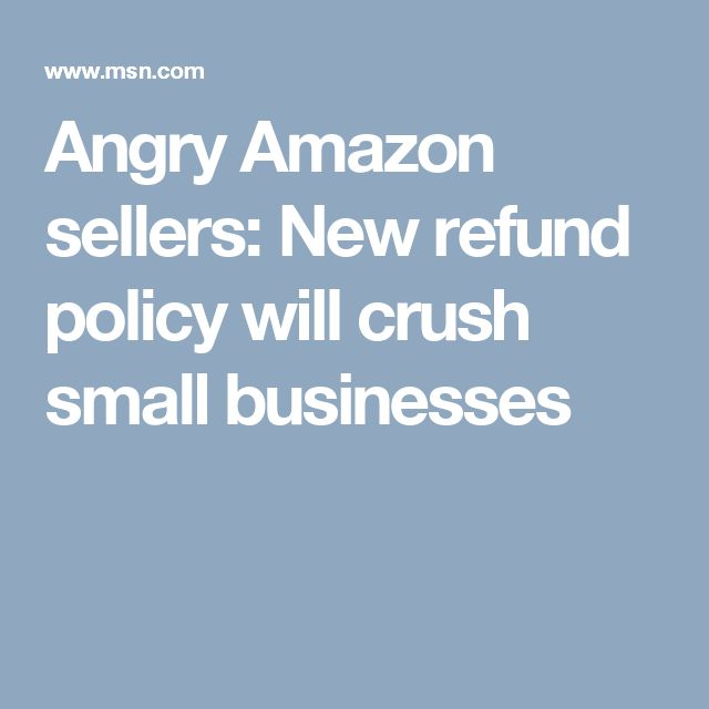 Angry Amazon sellers New refund policy will crush small - refund policy