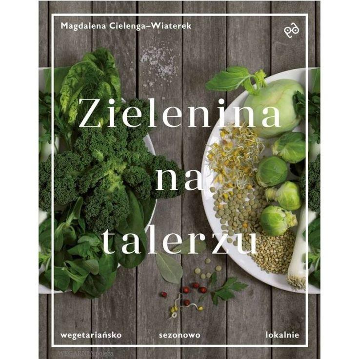 Książka autorki bloga Zielenina z ponad 100 wegetariańskimi przepisami…