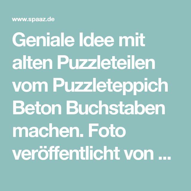 Geniale Idee mit alten Puzzleteilen vom Puzzleteppich Beton Buchstaben machen. Foto veröffentlicht von Hobby auf Spaaz.de