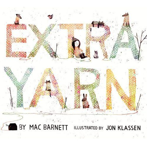 EXTRA YARN by Mac Barnett and Jon Klassen. A MUST! This book has the vibe of a classic fairy tale with a modern twist. And amazing illustrations!
