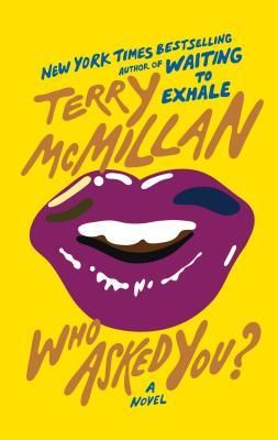Who Asked You? by Terry McMillan couldn't wait for this book to come out, read it and loved it! Terry McMillan does it again.