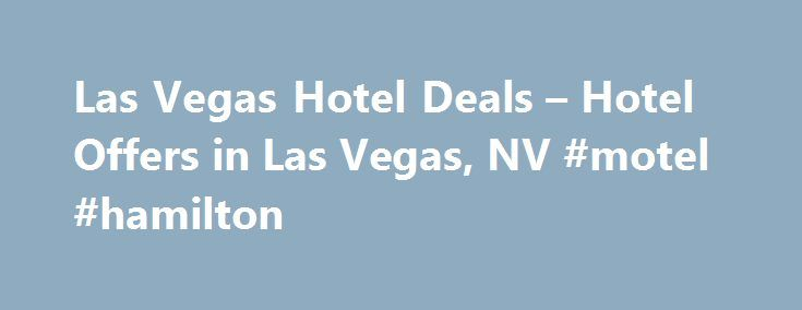 "Las Vegas Hotel Deals – Hotel Offers in Las Vegas, NV #motel #hamilton http://hotel.remmont.com/las-vegas-hotel-deals-hotel-offers-in-las-vegas-nv-motel-hamilton/  #las vegas motels # Hotel Deals in Las Vegas Las Vegas Guide ""What happens in Vegas, stays in Vegas."" It may be a marketing slogan, but once you get here, it feels like holy writ. Ever since gambling was legalized in Nevada in the 1930s—and especially following the postwar boom years, when shady characters like […]"