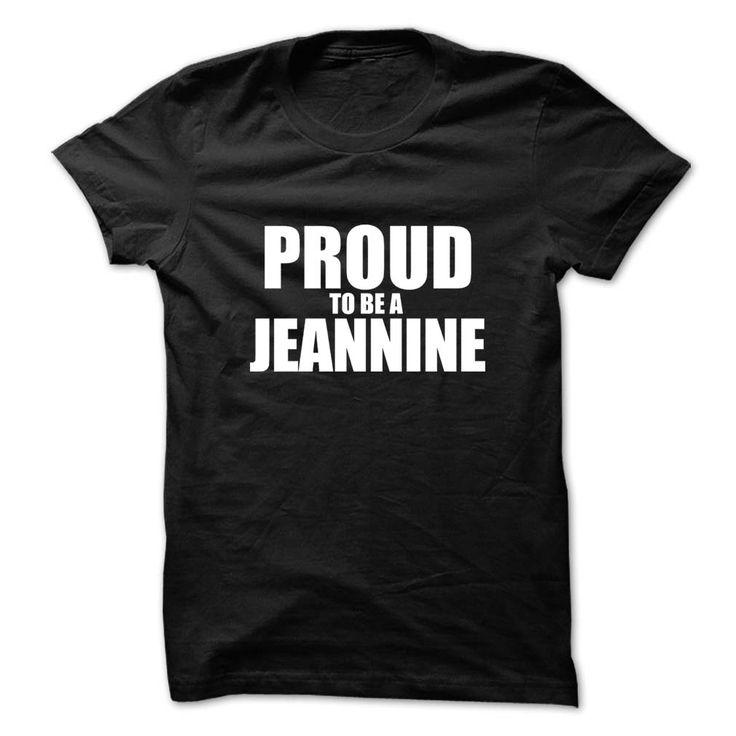 Proud to ✓ be JEANNINEProud to be JEANNINEProud be JEANNINE