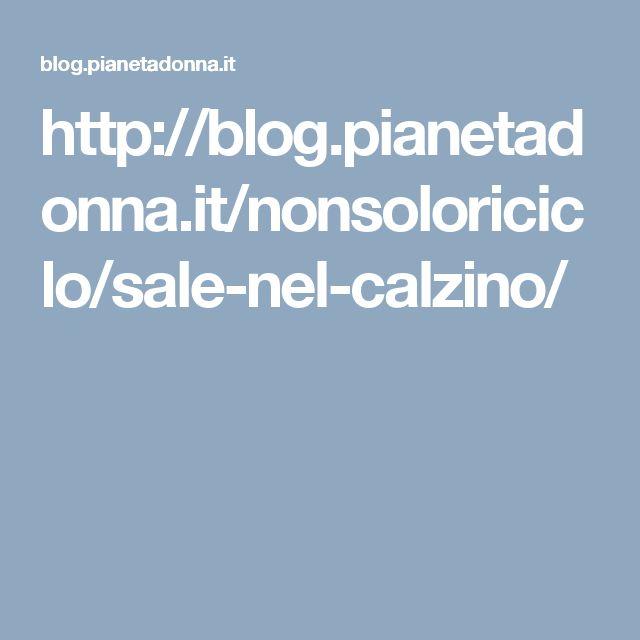 http://blog.pianetadonna.it/nonsoloriciclo/sale-nel-calzino/