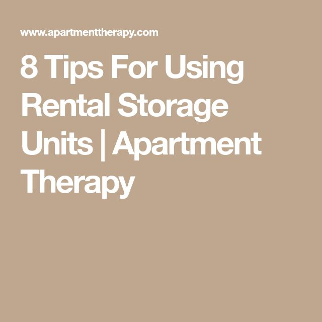 8 Tips For Using Rental Storage Units | Apartment Therapy