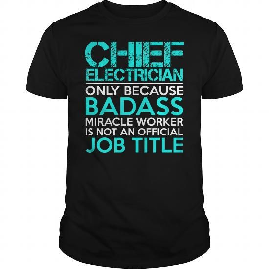 CHIEF ELECTRICIAN Only Because Badass Miracle Worker Isn't An Official Job Title T Shirts, Hoodies, Sweatshirts. GET ONE ==> https://www.sunfrog.com/Jobs/CHIEF-ELECTRICIAN-Badass1-P2-Black-Guys.html?41382