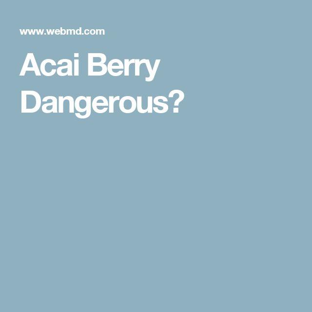 Acai Berry Dangerous?