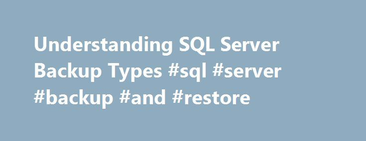 Understanding SQL Server Backup Types #sql #server #backup #and #restore http://autos.remmont.com/understanding-sql-server-backup-types-sql-server-backup-and-restore/  # Understanding SQL Server Backup Types Applies to: SQL Server 2000, SQL Server 2005 Database backups are at the core of any SQL Server disaster recovery planning for any production... Read more >The post Understanding SQL Server Backup Types #sql #server #backup #and #restore appeared first on Auto.