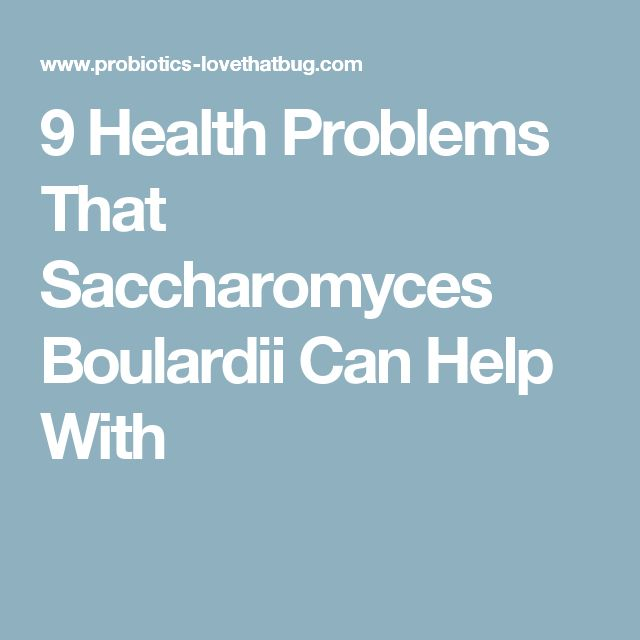 9 Health Problems That Saccharomyces Boulardii Can Help With