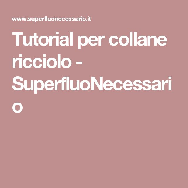 Tutorial per collane ricciolo  - SuperfluoNecessario
