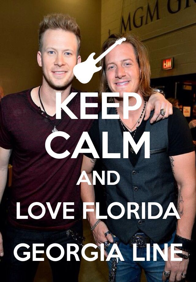 Keep calm and love Florida Georgia Line!!