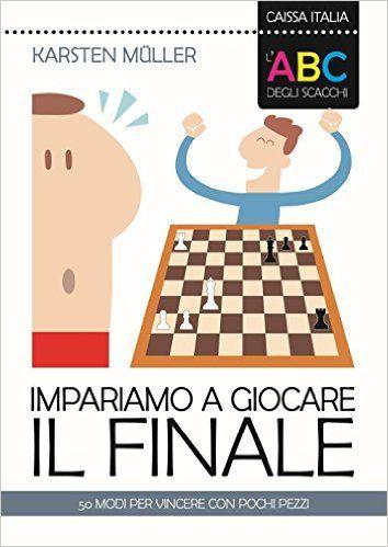 """Amazon.it: L'ABC degli scacchi. Impariamo a giocare il finale. 50 modi per vincere con pochi pezzi""""  Karsten Müller, Y. Garrett"""