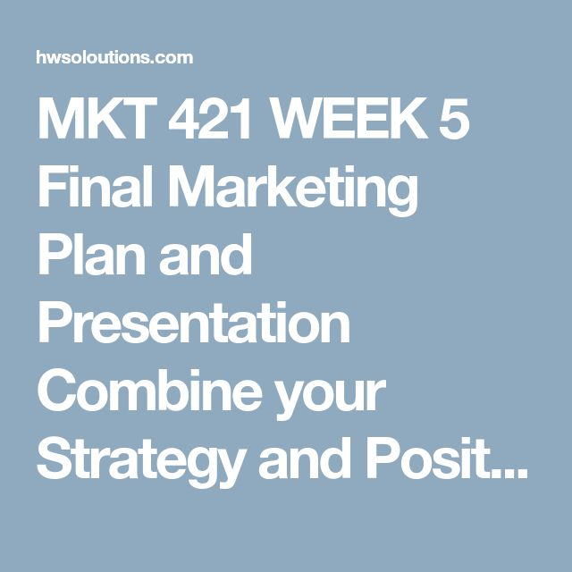 mkt 421 final marketing plan paper create an advertising plan Easily share your publications and get them in front of issuu's mkt 421 week 5 team assignment marketing plan marketing plan final paper and.