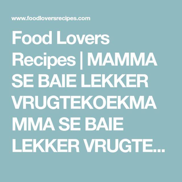 Food Lovers Recipes | MAMMA SE BAIE LEKKER VRUGTEKOEKMAMMA SE BAIE LEKKER VRUGTEKOEK - Food Lovers Recipes