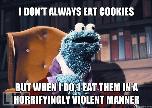 Cookie monster is the Most Interesting Man in the World