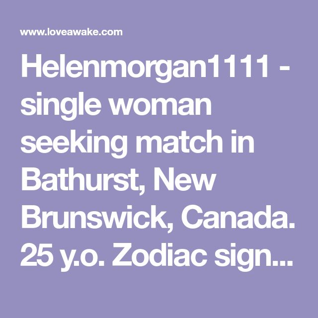Helenmorgan1111 - single woman seeking match in Bathurst, New Brunswick, Canada. 25 y.o. Zodiac sign: Gemini.  | Nigerian scammer 419 | romance scams | dating profile with fake picture