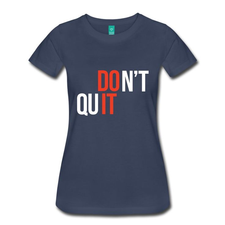 Don't Quit, Do It - Inspirational Quote on your t-shirt, bag or cup.