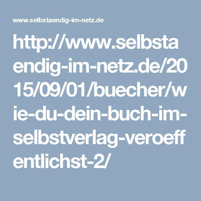 http://www.selbstaendig-im-netz.de/2015/09/01/buecher/wie-du-dein-buch-im-selbstverlag-veroeffentlichst-2/