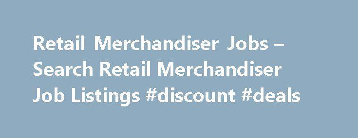 Retail Merchandiser Jobs – Search Retail Merchandiser Job Listings #discount #deals http://retail.remmont.com/retail-merchandiser-jobs-search-retail-merchandiser-job-listings-discount-deals/  #merchandiser jobs # Retail Merchandiser Jobs Retail Merchandiser Job Overview Retail merchandisers are […]