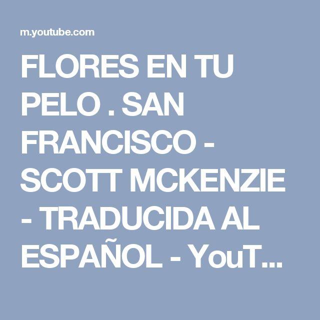 FLORES EN TU PELO . SAN FRANCISCO - SCOTT MCKENZIE - TRADUCIDA AL ESPAÑOL - YouTube