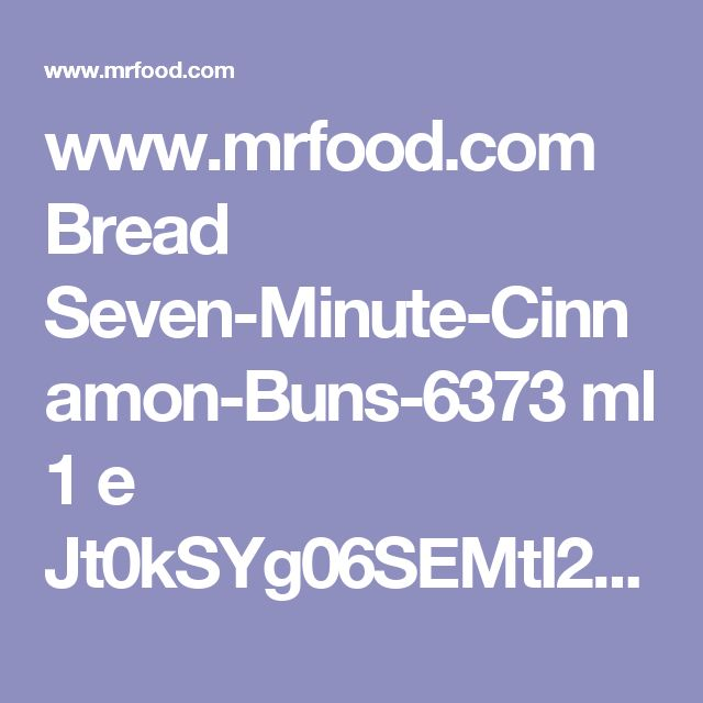 www.mrfood.com Bread Seven-Minute-Cinnamon-Buns-6373 ml 1 e Jt0kSYg06SEMtI2x8Z2YeSHrhy1RqFcncdgZBhlpe0I%3D ?utm_source=ppl-newsletter&utm_medium=email&utm_campaign=mrfooddaily20170523