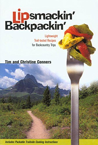 Lipsmackin' Backpackin': Lightweight Trail-tested Recipes for Backcountry Trips