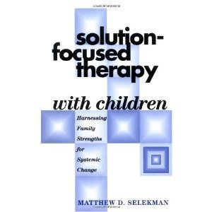 Solution-Focused Therapy with Children: Harnessing Family Strengths for Systemic Change