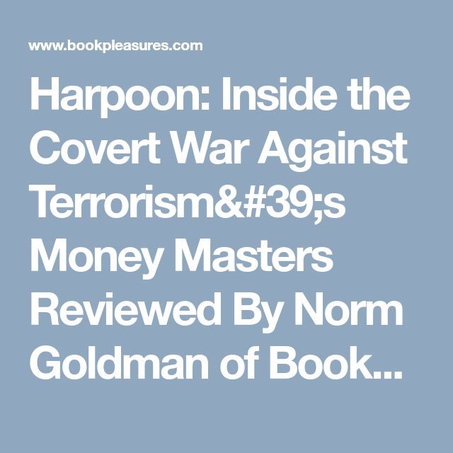 Harpoon: Inside the Covert War Against Terrorism's Money Masters Reviewed By Norm Goldman of Bookpleasures.com