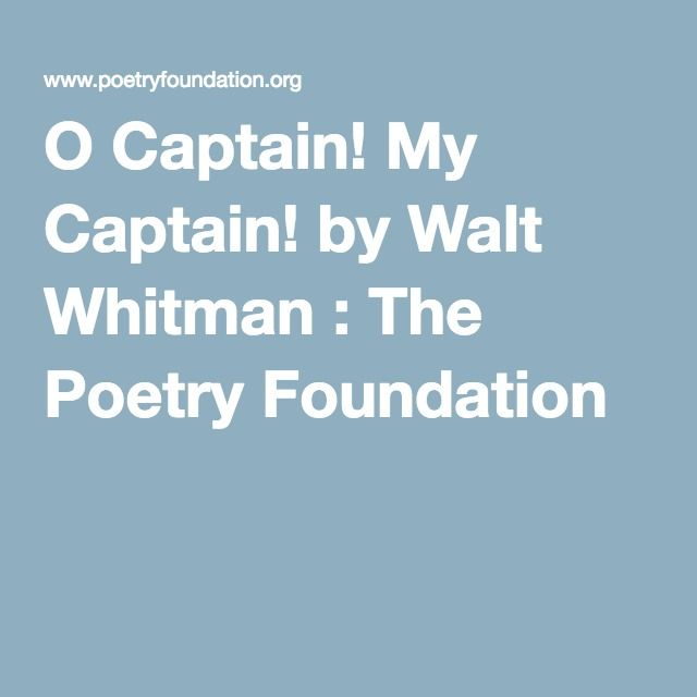 best captain my captain ideas oh captain my  o captain my captain by walt whitman the poetry foundation