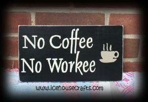 No Coffee No Workee :): Folk Art, Offices, Coff Time, Coff Signs, Coffee No Work, Coffee Signs, Hands Paintings Wood Signs, Coff Addiction, Mottos